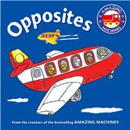 Amazing Machines First Concepts: Opposites by Parker, Ant; Mitton, Tony, 9780753472347