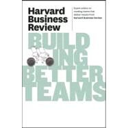 Harvard Business Review on Building Better Teams by Harvard Business Review, 9781422162347