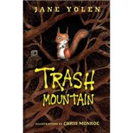 Trash Mountain by Yolen, Jane; Monroe, Chris, 9781467712347