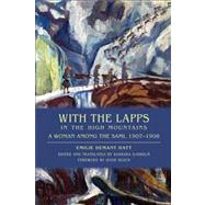 With the Lapps in the High Mountains : A Woman among the Sami, 1907-1908 by Demant Hatt, Emilie; Sjoholm, Barbara; Beach, Hugh, 9780299292348