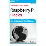 Raspberry Pi Hacks by Suehle, Ruth; Callaway, Tom, 9781449362348