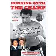 Running with the Champ My Forty-Year Friendship with Muhammad Ali by Shanahan, Tim; Crisafulli, Chuck, 9781501102349