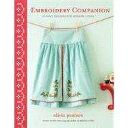 Embroidery Companion: Classic Designs for Modern Living : 30 Projects in Decorative Embroidery, Counted Crioss Stitch, and Crewelwork by Paulson, Alicia, 9780307462350