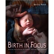 Birth in Focus Stories and photos to inform, educate and inspire by Reed, Becky; Gaskin, Ina, 9781780662350