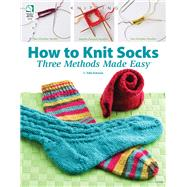 How to Knit Socks : Three Methods Made Easy by Unknown, 9781592172351