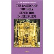 The Basilica of the Holy Sepulchre in Jerusalem: Christ in Jerusalem by Freeman-Grenville, G. S. P., 9789652202352