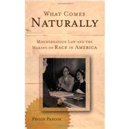 What Comes Naturally Miscegenation Law and the Making of Race in America by Pascoe, Peggy, 9780199772353