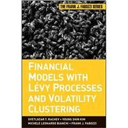 Financial Models With Levy Processes and Volatility Clustering by Rachev, Svetlozar T.; Kim, Young Shin; Bianchi, Michele L.; Fabozzi, Frank J., 9780470482353