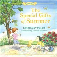 The Special Gifts of Summer Celebrations by Mackall, Dandi, 9781433682353