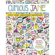 Curious Jane Science + Design + Engineering for Inquisitive Girls by Unknown, 9781454922353