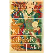 The Song of King Gesar by Alai; Goldblatt, Howard; Lin, Sylvia Li-Chun, 9781847672353
