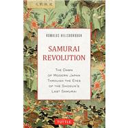 Samurai Revolution: The Dawn of Modern Japan Seen Through the Eyes of the Shogun's Last Samurai by Hillsborough, Romulus, 9784805312353