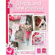 Stitch and Sew Home : Over 45 Cross Stitch, Embroidery and Sewing Projects by Pellinkhof, Eline, 9781446302354