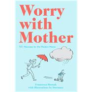 Worry With Mother: 101 Neuroses for the Modern Mama by Hornak, Francesca, 9781910232354