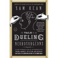 The Tale of the Dueling Neurosurgeons by Kean, Sam, 9780316182355