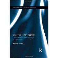 Discourse and Democracy: Critical Analysis of the Language of Government by Farrelly; Michael, 9780415872355