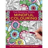 The Peaceful Pencil Mindful Colouring by Peony Press, 9780754832355
