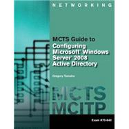 MCTS Guide to Configuring Microsoft Windows Server 2008 Active Directory (Exam #70-640) by Tomsho, Greg, 9781423902355