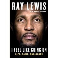 I Feel Like Going on: Life, Game, and Glory by Lewis, Ray; Paisner, Daniel (CON), 9781501112355