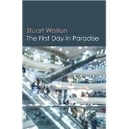 The First Day in Paradise by Walton, Stuart, 9781785352355