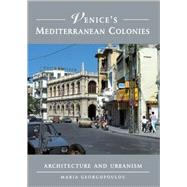 Venice's Mediterranean Colonies: Architecture and Urbanism by Maria Georgopoulou, 9780521782357