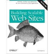 Building Scalable Web Sites : Building, Scaling, and Optimizing the Next Generation of Web Applications by Henderson, Cal, 9780596102357