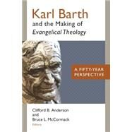 Karl Barth and the Making of Evangelical Theology: A Fifty-year Perspective by Anderson, Clifford B.; McCormack, Bruce L., 9780802872357
