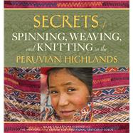 Secrets of Spinning, Weaving, and Knitting in the Peruvian Highlands by Alvarez, Nilda Callanaupa, 9780998452357