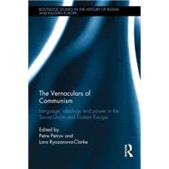 The Vernaculars of Communism: Language, Ideology and Power in the Soviet Union and Eastern Europe by Petrov; Petre, 9781138792357