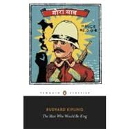 Man Who Would Be King : Selected Stories of Rudyard Kipling by Kipling, Rudyard; Montefiore, Jan, 9780141442358