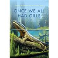 Once We All Had Gills : Growing up Evolutionist in an Evolving World by Raff, Rudolf A., 9780253002358