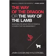 The Way of the Dragon or the Way of the Lamb by Goggin, Jamin; Strobel, Kyle, 9780718022358