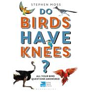 Do Birds Have Knees? All Your Bird Questions Answered by Moss, Stephen, 9781472932358