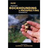 Modern Rockhounding and Prospecting Handbook by Romaine, Garret, 9781493032358