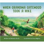 When Grandma Gatewood Took a Hike by Houts, Michelle; Magnus, Erica, 9780821422359