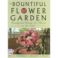 The Bountiful Flower Garden: Growing and Sharing Cut Flowers in the South by WELCH WILLIAM C., 9780878332359