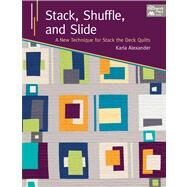 Stack, Shuffle, and Slide: A New Technique for Stack the Deck Quilts by Alexander, Karla, 9781604682359