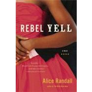 Rebel Yell A Novel by Randall, Alice, 9781608192359