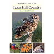 A Naturalist's Guide to the Texas Hill Country by Gustafson, Mark, 9781623492359