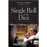 A Single Roll of the Dice; Obama's Diplomacy with Iran