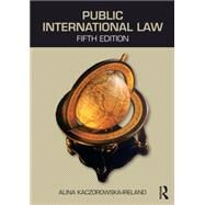 Public International Law by Kaczorowska-Ireland; Alina, 9780415722360