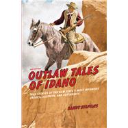 Outlaw Tales of Idaho, 2nd True Stories of the Gem State's Most Infamous Crooks, Culprits, and Cutthroats by Stapilus, Randy, 9780762772360