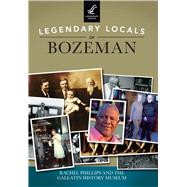 Legendary Locals of Bozeman by Phillips, Rachel; Gallatin History Museum, 9781467102360