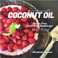 Cooking With Coconut Oil: Gluten-free, Grain-free Recipes for Good Living by Nyland, Elizabeth, 9781581572360