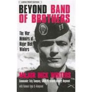 Beyond Band of Brothers: The War Memories of Major Dick Winters by Winters, Dick, 9781594132360