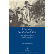 Rewriting 'Les MystFres de Paris': The 'MystFres Urbains' and the Palimpsest by Wigelsworth,Amy, 9781909662360