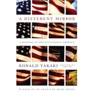 Different Mirror : A History of Multicultural America by Takaki, Ronald, 9780316022361