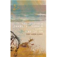 The Weather Changed, Summer Came and So on by Carmona-alvarez, Pedro; Oatley, Diane, 9780857422361