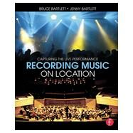 Recording Music on Location: Capturing the Live Performance by Bartlett; Bruce, 9781138022362