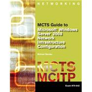 MCTS Guide to Microsoft Windows Server 2008 Network Infrastructure Configuration (exam #70-642) by BENDER, 9781423902362